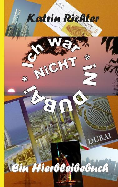 Ich war nicht in Dubai als Buch von Katrin Richter