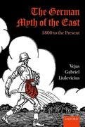 The German Myth of the East: 1800 to the Present