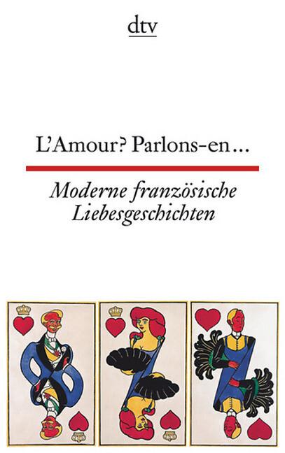 L'Amour? Parlons-en ... Moderne französische Liebesgeschichten als Taschenbuch