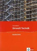 Umwelt Technik: Neubearbeitung. Themenheft Bautechnik. Klasse 7 bis 10