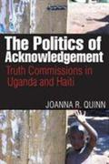 The Politics of Acknowledgement: Truth Commissions in Uganda and Haiti