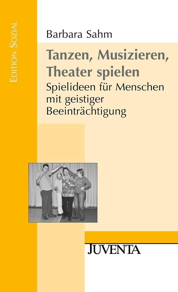 Tanzen, Musizieren, Theater spielen als Buch vo...