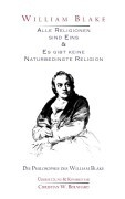 William Blake - Alle Religionen sind Eins & Es gibt keine Naturbedingte Religion