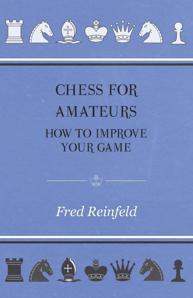 Chess For Amateurs - How To Improve Your Game a...