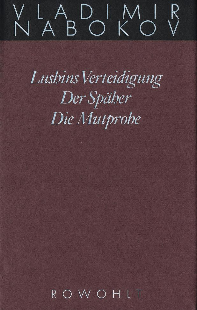 Gesammelte Werke 02. Frühe Romane 2. Lushins Verteidigung. Der Späher. Die Mutprobe als Buch (gebunden)