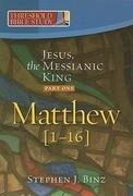 Jesus, the Messianic King--Part One: Matthew 1-16