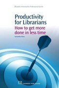 Productivity for Librarians: How to Get More Done in Less Time