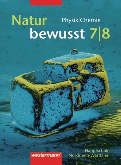 Natur bewusst 7/8. Physik/Chemie. Für Hauptschulen in Nordrhein-Westfalen als Buch