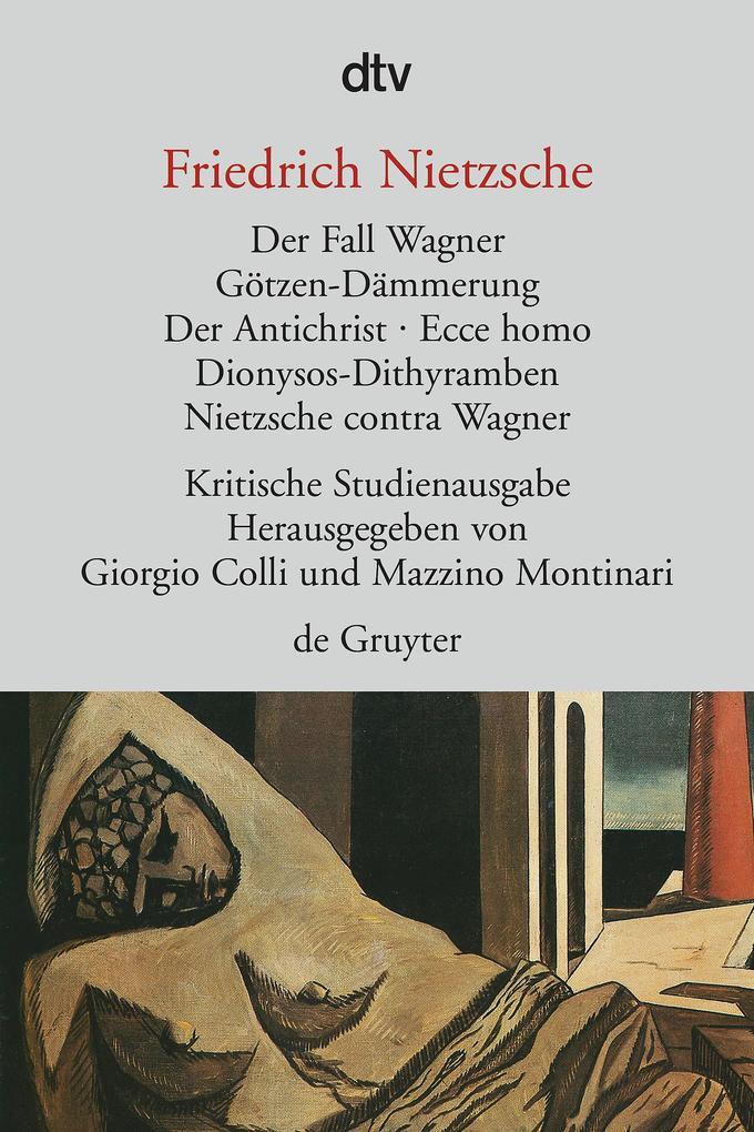 Das Fall Wagner. Götzen-Dämmerung. Der Antichrist. Ecce homo. Dionysos-Dithyramben. Nietzsche contra Wagner als Taschenbuch