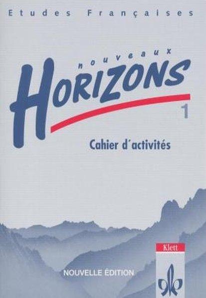 Nouveaux Horizons 1. Nouvelle edition. Bundesausgabe. Cahier d'activites als Buch