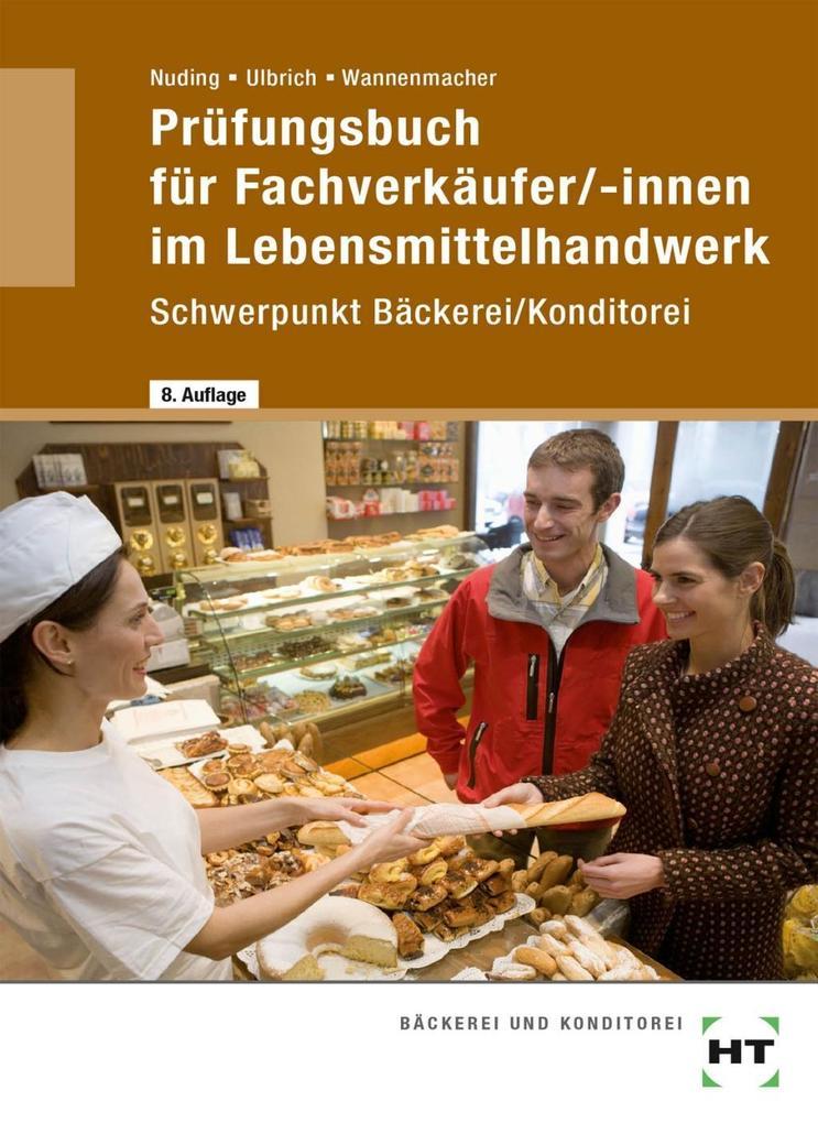 Prüfungsbuch für Fachverkäufer/-innen im Lebensmittelhandwerk Schwerpunkt Bäckerei/Konditorei als Buch