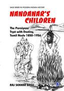 Nandanar's Children: The Paraiyans' Tryst with Destiny, Tamil Nadu 1850-1956
