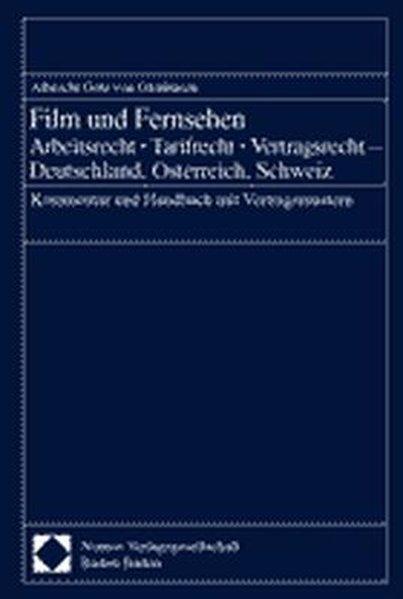 Film und Fernsehen. Arbeitsrecht - Tarifrecht - Vertragsrecht - Deutschland, Österreich, Schweiz als Buch