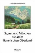Sagen und Märchen aus dem Bayerischen Oberland