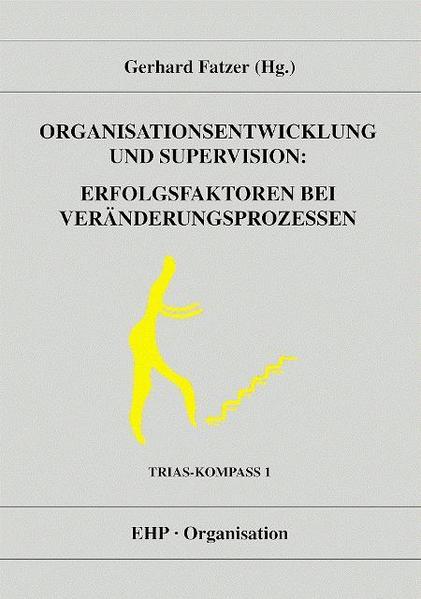 Organisationsentwicklung und Supervision: Erfolgsfaktoren bei Veränderungsprozessen als Buch