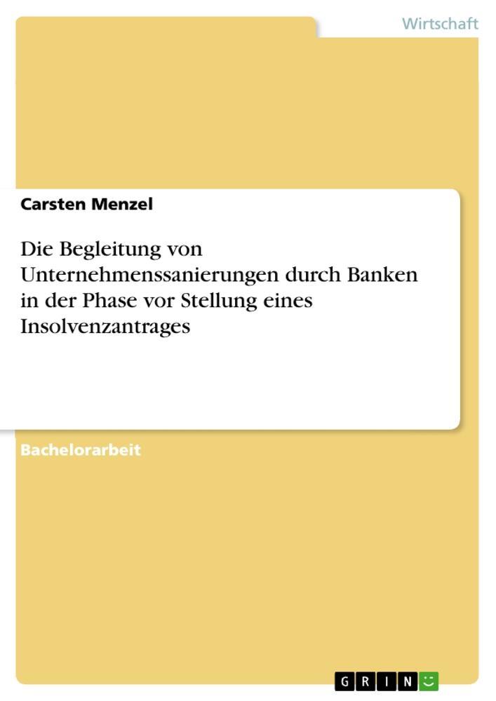 Die Begleitung von Unternehmenssanierungen durch Banken in der Phase vor Stellung eines Insolvenzantrages als Buch von Carsten Menzel - Carsten Menzel