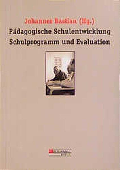 Pädagogische Schulentwicklung, Schulprogramm und Evaluation als Buch