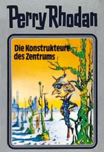 Perry Rhodan 41. Die Konstrukteure des Zentrums als Buch (gebunden)