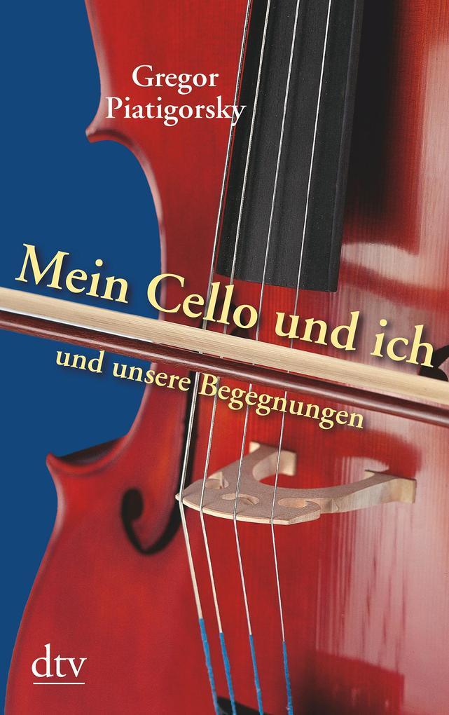 Mein Cello und ich und unsere Begegnungen als Taschenbuch