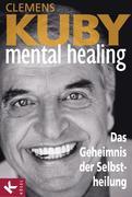 Mental Healing - Das Geheimnis der Selbstheilung