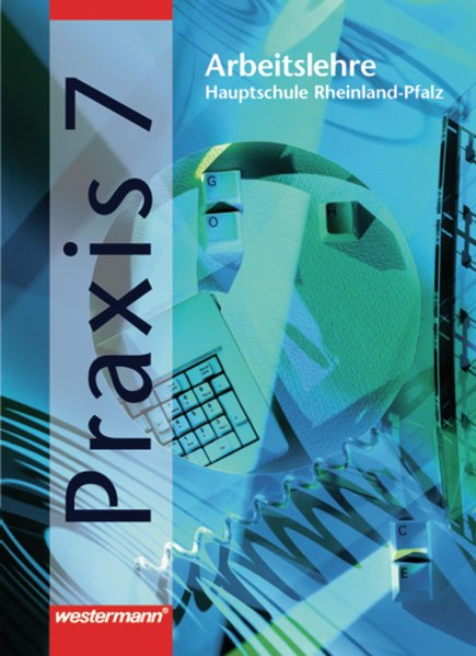 Praxis 7. Arbeitslehre für Hauptschulen in Rheinland-Pfalz als Buch