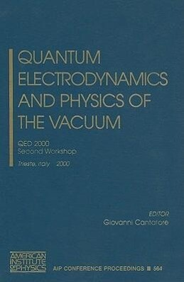 Quantum Electrodynamics and Physics of the Vacuum: QED 2000, Second Workshop, Trieste, Italy 5-11 October 2000 als Buch