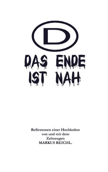 Das Ende ist nah - Reflexzonen einer Hochkultur von und mit dem Zeitzeugen Markus Reichl als Buch
