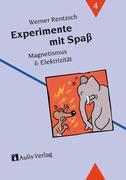Experimente mit Spaß 4. Magnetismus und Elektrizität