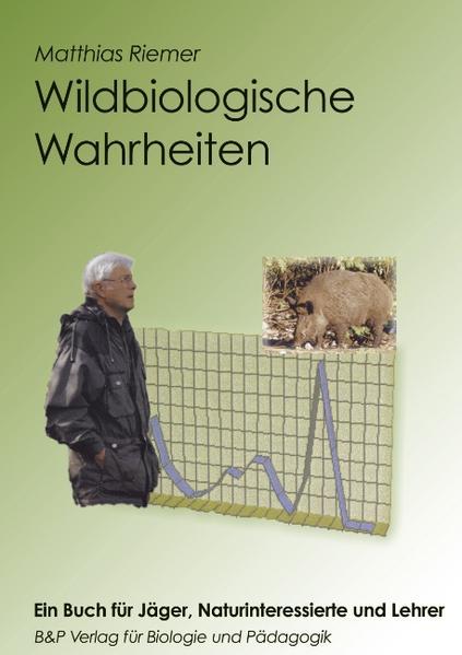 Wildbiologische Wahrheiten - ein Buch für Jäger, Naturinteressierte und Lehrer als Buch