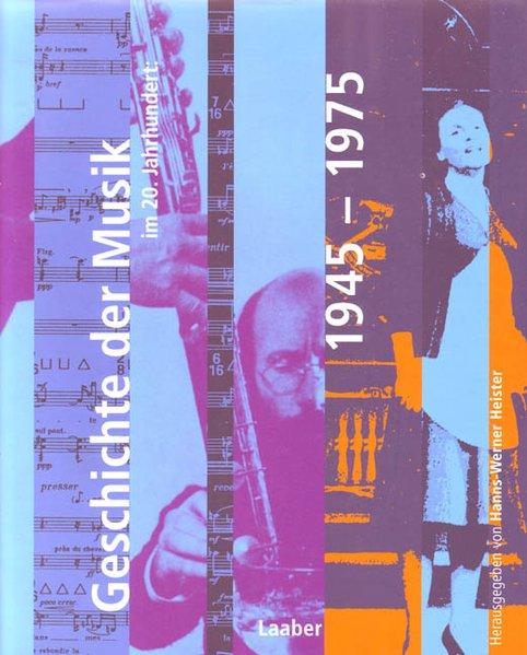 Handbuch der Musik im 20. Jahrhundert 3: Geschichte der Musik im 20. Jahrhundert: 1945-1975 als Buch