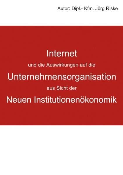 Internet und die Auswirkungen auf die Unternehmensorganisation aus Sicht der neuen Institutionenökonomik als Buch