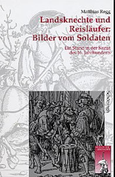 Landsknechte und Reisläufer: Bilder vom Soldaten als Buch