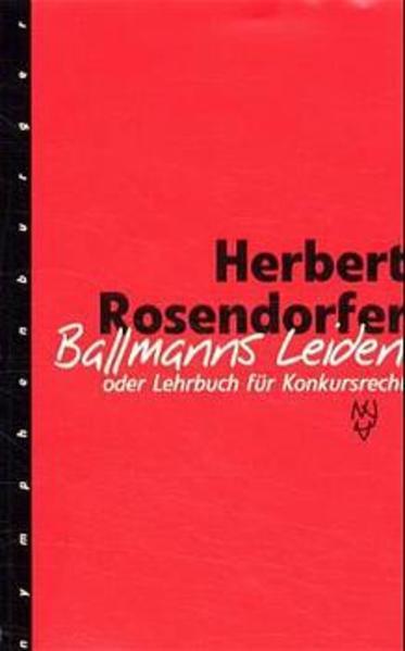 Ballmanns Leiden oder Lehrbuch für Konkursrecht. Limitierte Sonderausgabe als Buch