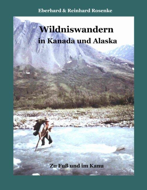 Wildniswandern in Kanada und Alaska als Buch