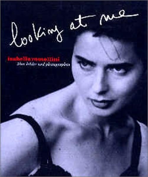 Isabella Rossellini. Looking at Me als Buch