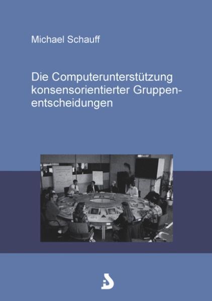 Die Computerunterstützung konsensorientierter Gruppenentscheidungen als Buch