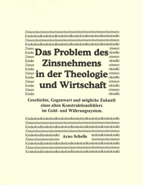Das Problem des Zinsnehmens in der Theologie und Wirtschaft. Geschichte, Gegenwart und mögliche Zukunft eines alten Kons als Buch