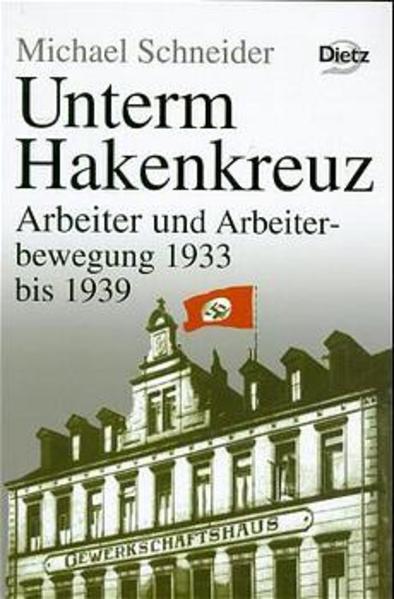 Geschichte der Arbeiter und der Arbeiterbewegung in Deutschland seit dem Ende des 18. Jahrhunderts / Unterm Hakenkreuz als Buch