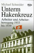 Geschichte der Arbeiter und der Arbeiterbewegung in Deutschland seit dem Ende des 18. Jahrhunderts / Unterm Hakenkreuz