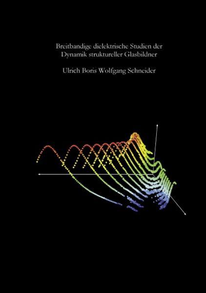 Breitbandige dielektrische Studien der Dynamik struktureller Glasbildner als Buch