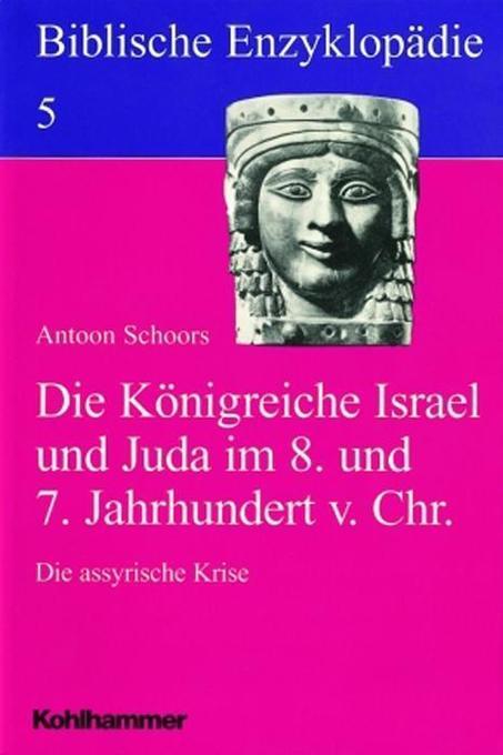 Biblische Enzyklopädie / Die Königreiche Israel und Juda im 8. und 7. Jahrhundert vor Christus als Buch