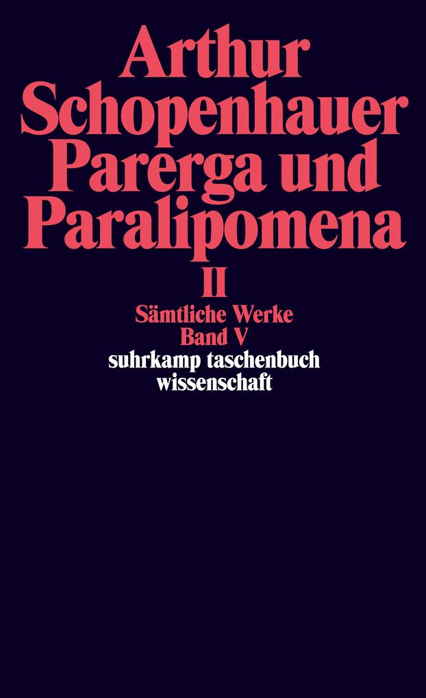 Parerga und Paralipomena II. Kleine philosophische Schriften als Taschenbuch
