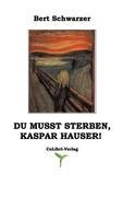 Du musst sterben, Kaspar Hauser!