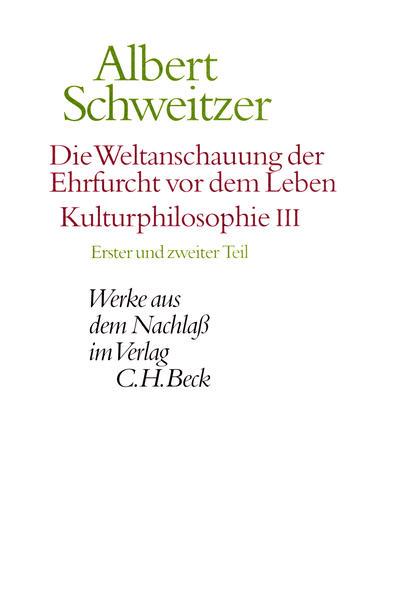 Die Weltanschauung der Ehrfurcht vor dem Leben: Kulturphilosophie III. Tle.1-2 als Buch