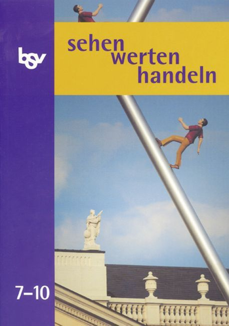 sehen - werten - handeln 7/10. Ethik. Schülerbuch. Neubearbeitung als Buch