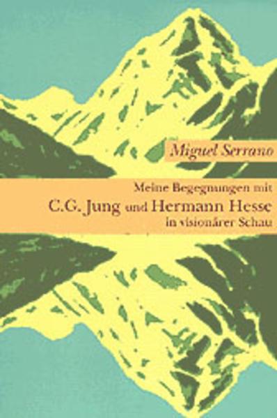 Meine Begegnungen mit C. G. Jung und Hermann Hesse in visionärer Schau als Buch