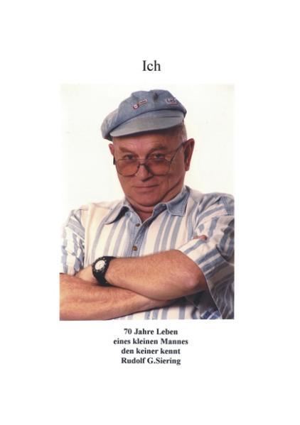 Ich - 70 Jahre Leben eines kleinen Mannes den keiner kennt als Buch