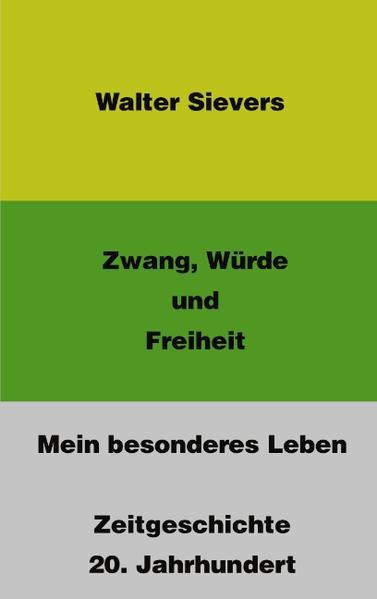 Zwang, Würde und Freiheit-Mein besonderes Leben-Zeitgeschichte 20. Jahrhundert als Buch