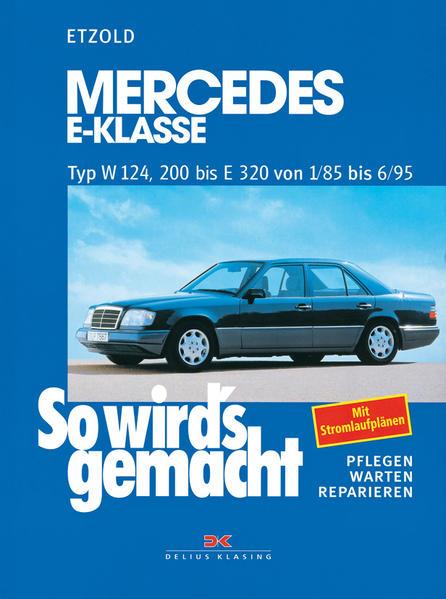 So wird's gemacht. Mercedes E-Klasse Typ W 124, 200 bis E320 von 1/85 bis 6/95 als Buch