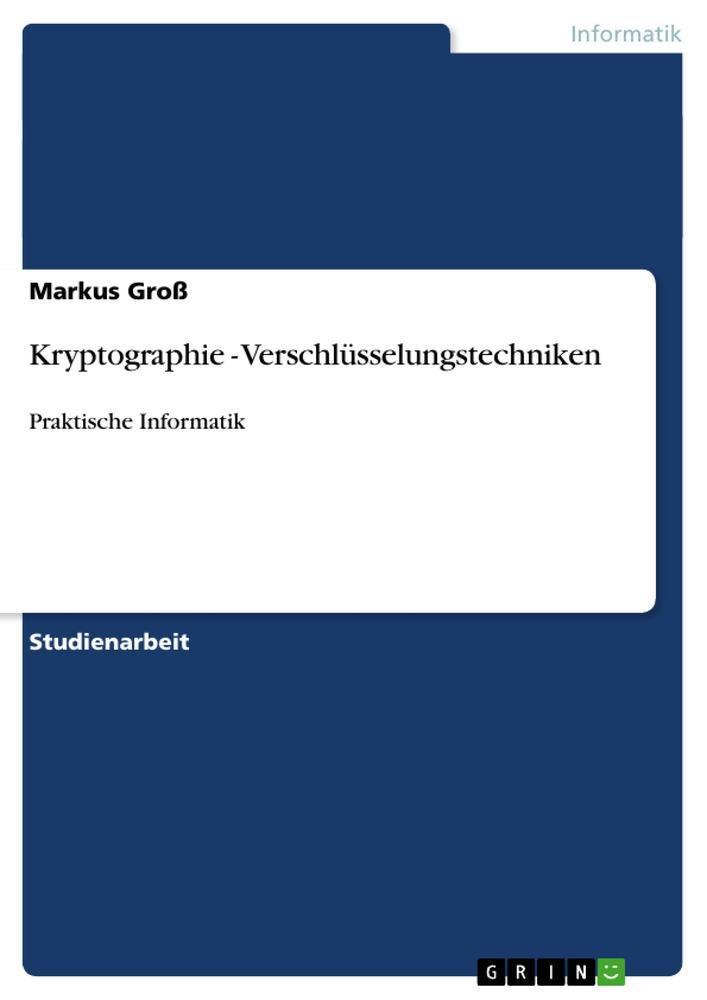 Kryptographie - Verschlüsselungstechniken als B...